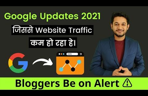 Why Your Website Traffic is Decreasing Everyday? Major Google Updates in 2021